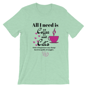 All I need is Coffee and Cats Short-Sleeve Unisex T-Shirt
