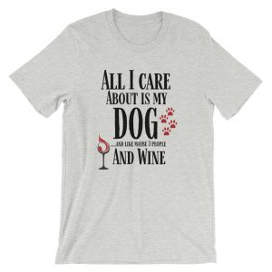 All I care about is my dog Short-Sleeve Unisex T-Shirt
